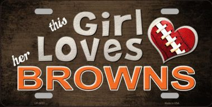 This Girl Loves Her Browns Novelty Metal License Plate