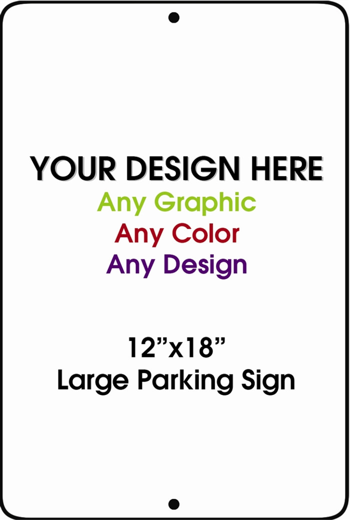 """Personalized Design Your Own Custom 12"""" x 18"""" Novelty Large Aluminum Parking Sign"""
