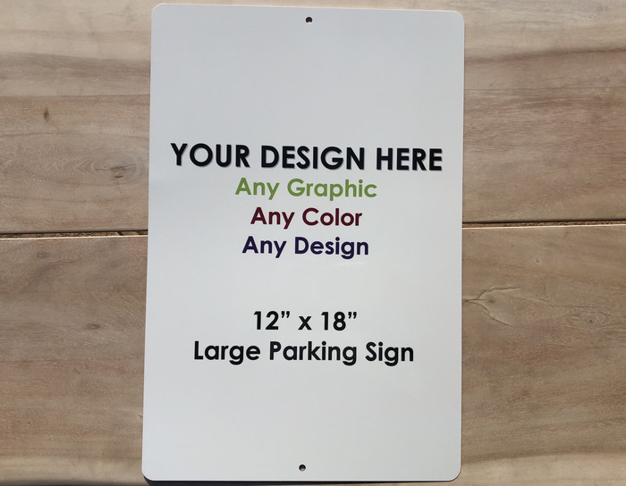"Personalized Design Your Own Custom Novelty Large Aluminum Parking Sign | 12"" x 18"""