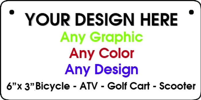 """Personalized Design Your Own Custom 6"""" x 3"""" Novelty Bicycle / ATV / Scooter Aluminum License Plate Tag"""