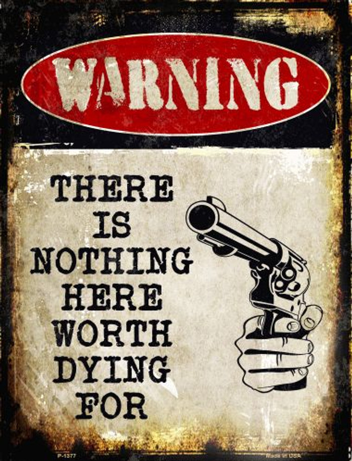 Nothing Worth Dying Metal Novelty Parking Sign