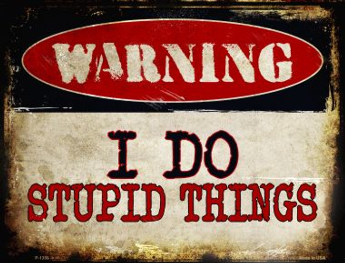 I Do Stupid Things Metal Novelty Parking Sign