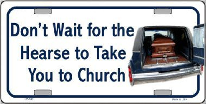 Don't Wait For The Hearse Metal Novelty License Plate