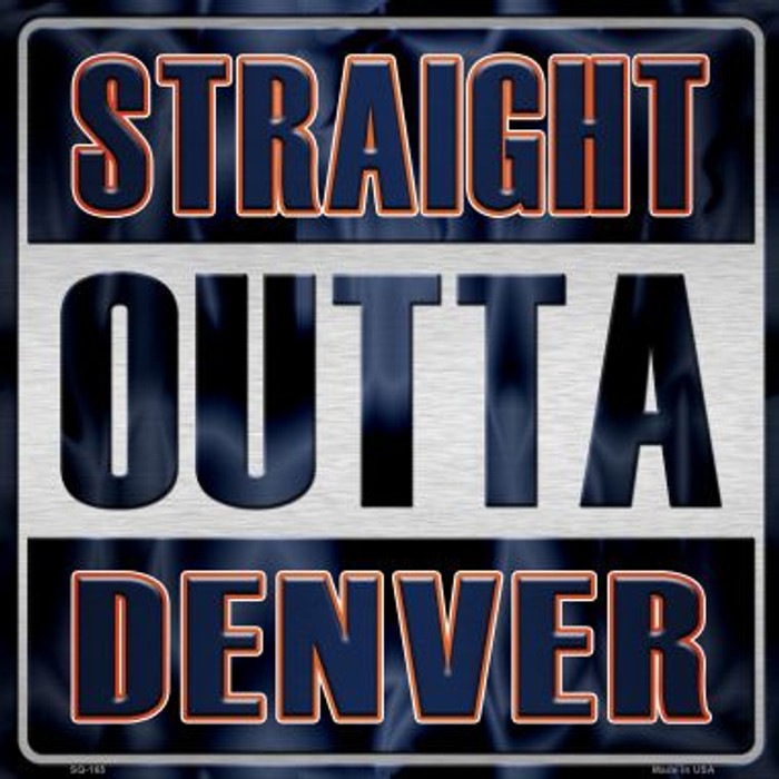 Straight Outta Denver Novelty Metal Square Sign
