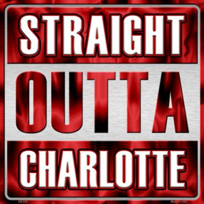 Straight Outta Charlotte Novelty Metal Square Sign