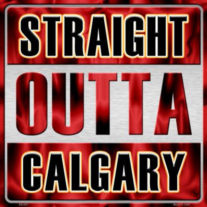 Straight Outta Calgary Novelty Metal Square Sign