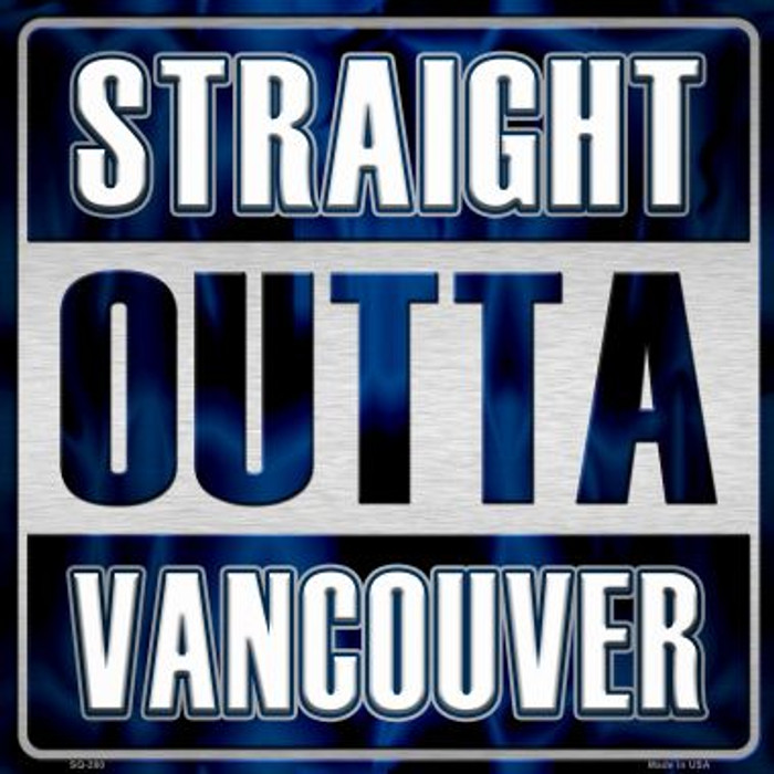 Straight Outta Vancouver Novelty Metal Square Sign