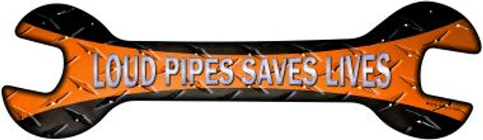 Loud Pipes Saves Lives Novelty Metal Wrench Sign W-076