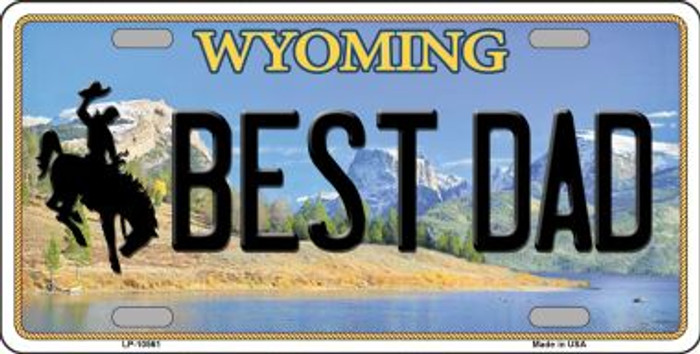 Best Dad Wyoming Background Metal Novelty License Plate
