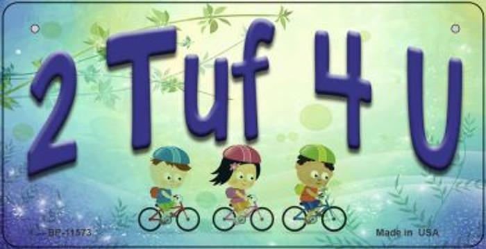 2 TUF 4 U Novelty Metal Bicycle License Plate