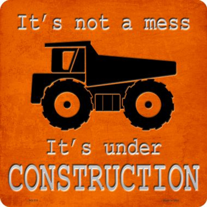 It's Not A Mess It's Under Construction Novelty Metal Square Sign