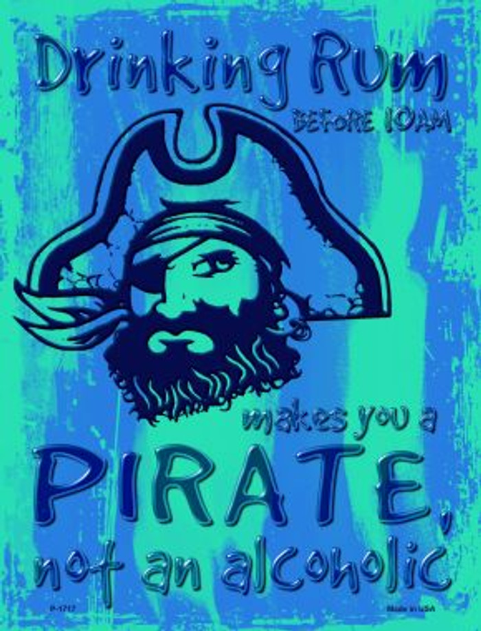 Drinking Rum Makes You A Pirate Novelty Parking Sign