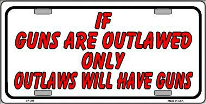 If Guns Are Outlawed Metal Novelty License Plate LP-295