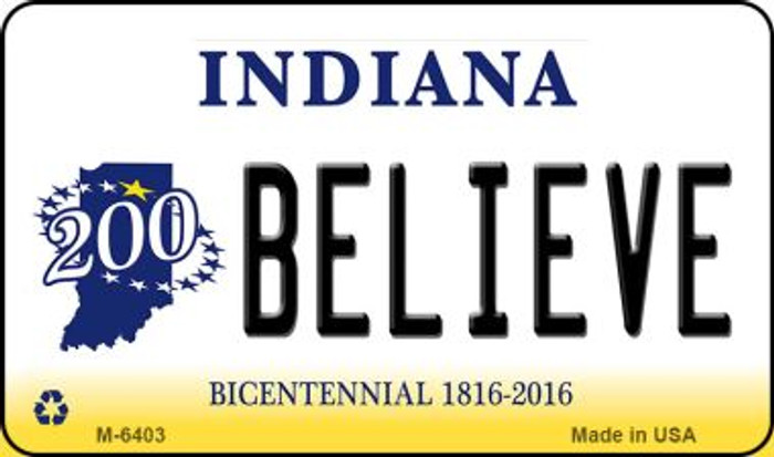 Believe Indiana State License Plate Novelty Magnet M-6403