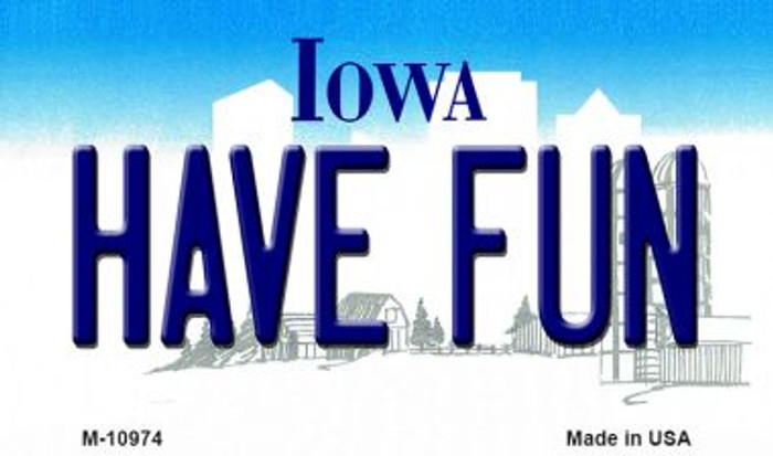 Have Fun Iowa State License Plate Novelty Magnet M-10974