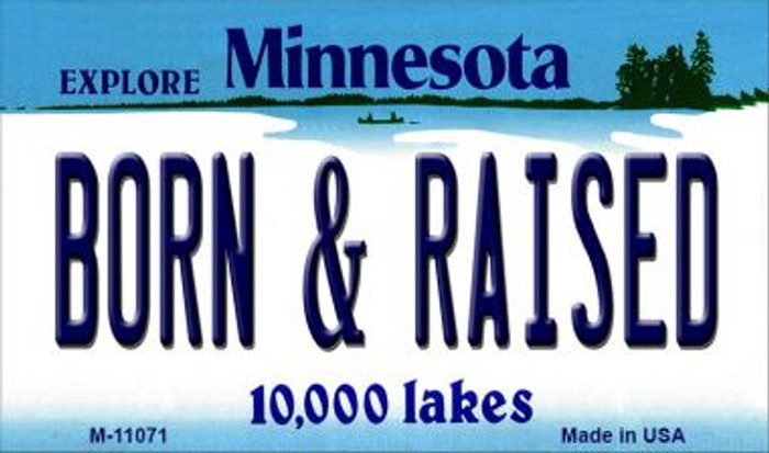 Born and Raised Minnesota State License Plate Novelty Magnet M-11071