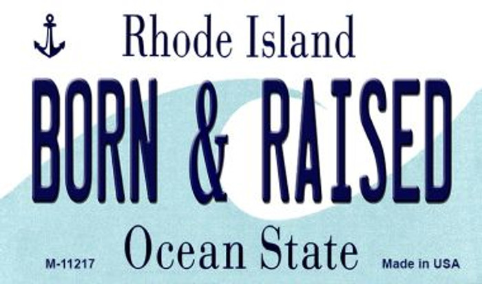 Born and Raised Rhode Island State License Plate Novelty Magnet M-11217