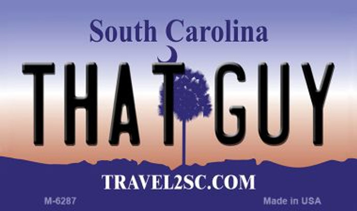 That Guy South Carolina State License Plate Magnet M-6287