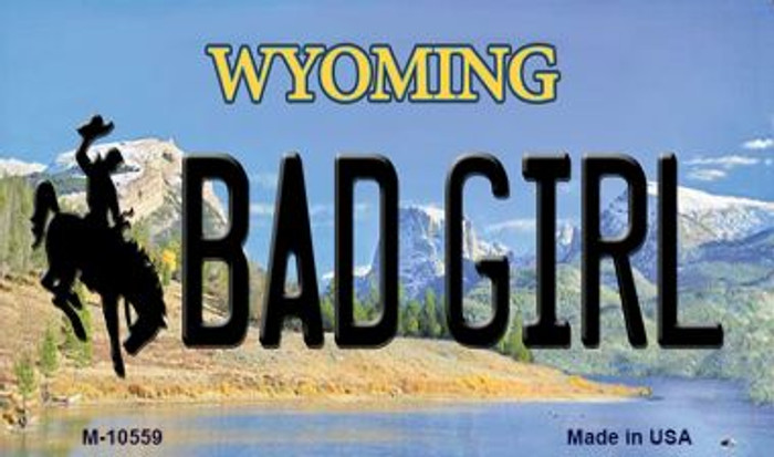 Bad Girl Wyoming State License Plate Magnet M-10559