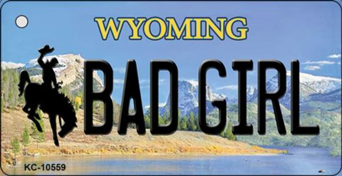 Bad Girl Wyoming State License Plate Key Chain KC-10559