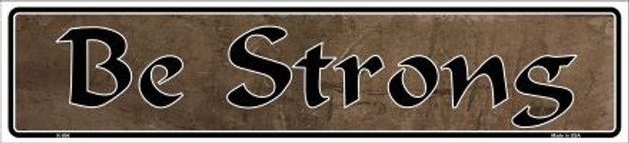 Be Strong Novelty Metal Vanity Mini Street Sign