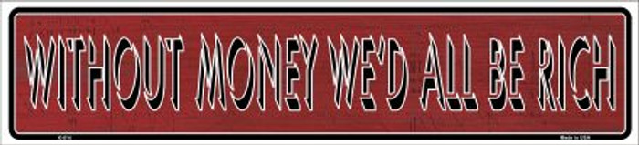 Without Money We'd All Be Rich Novelty Metal Vanity Mini Street Sign
