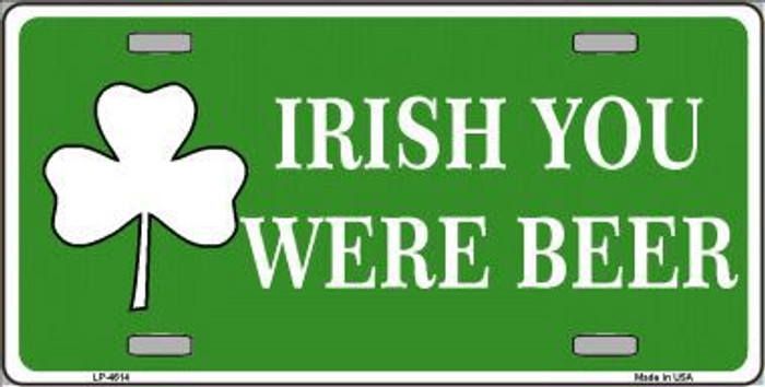 Irish You Were Beer Metal Novelty License Plate
