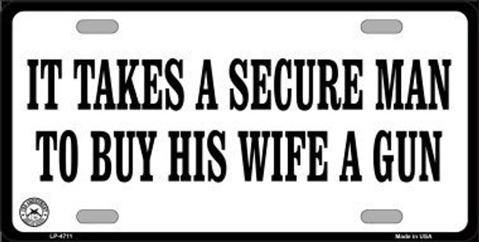 It Takes A Secure Man Metal Novelty License Plate