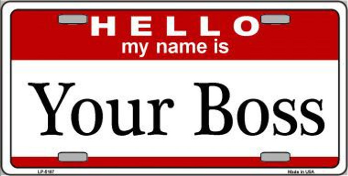 Your Boss Metal Novelty License Plate LP-5187