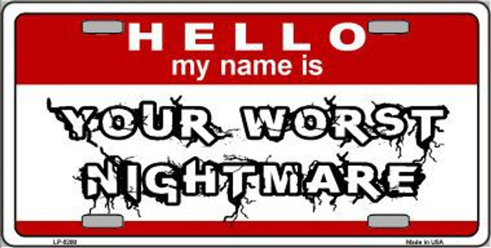 Your Worst Nightmare Metal Novelty License Plate LP-5200