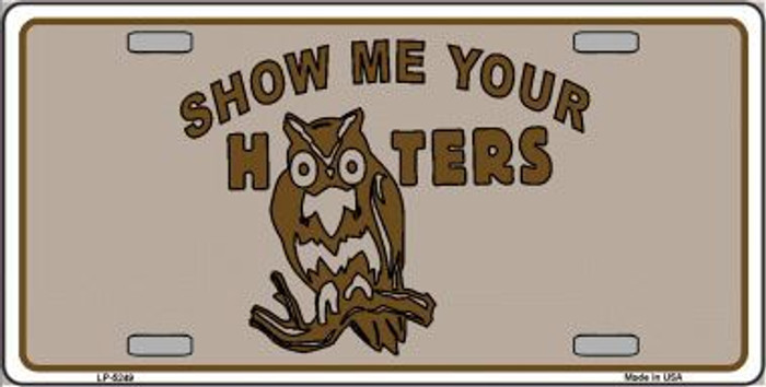 Show Me Your Hooters Novelty Metal License Plate LP-5249