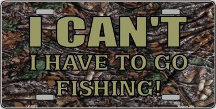 Have To Go Fishing Metal Novelty License Plate