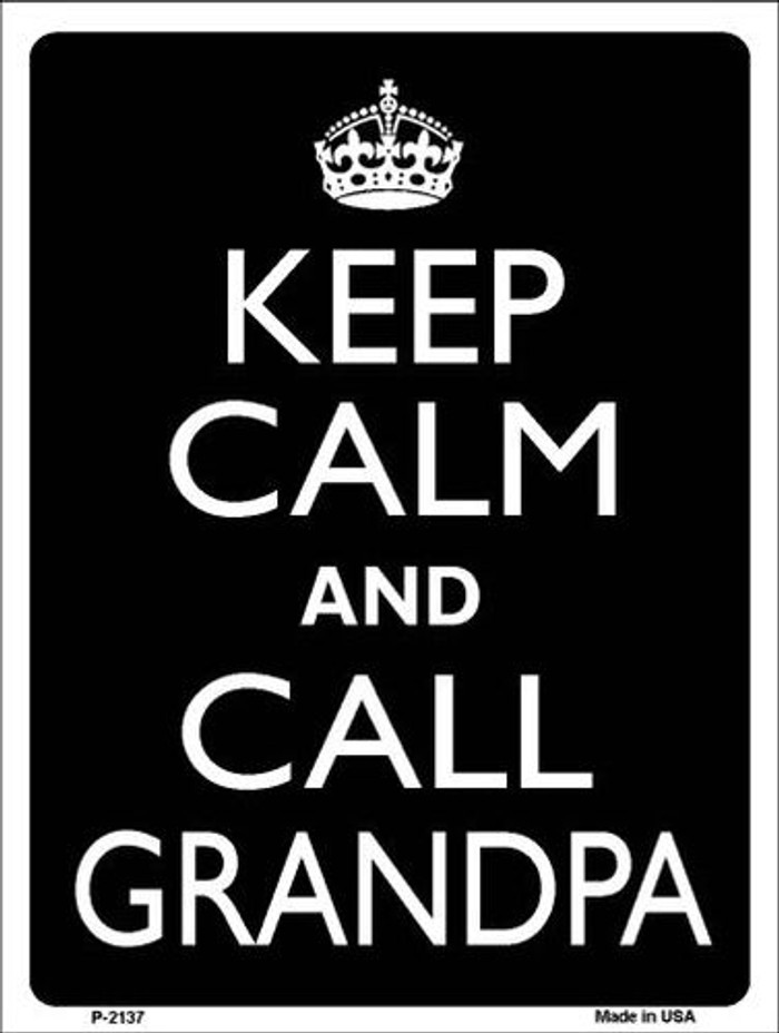 Keep Calm And Call Grandpa Metal Novelty Parking Sign P-2137