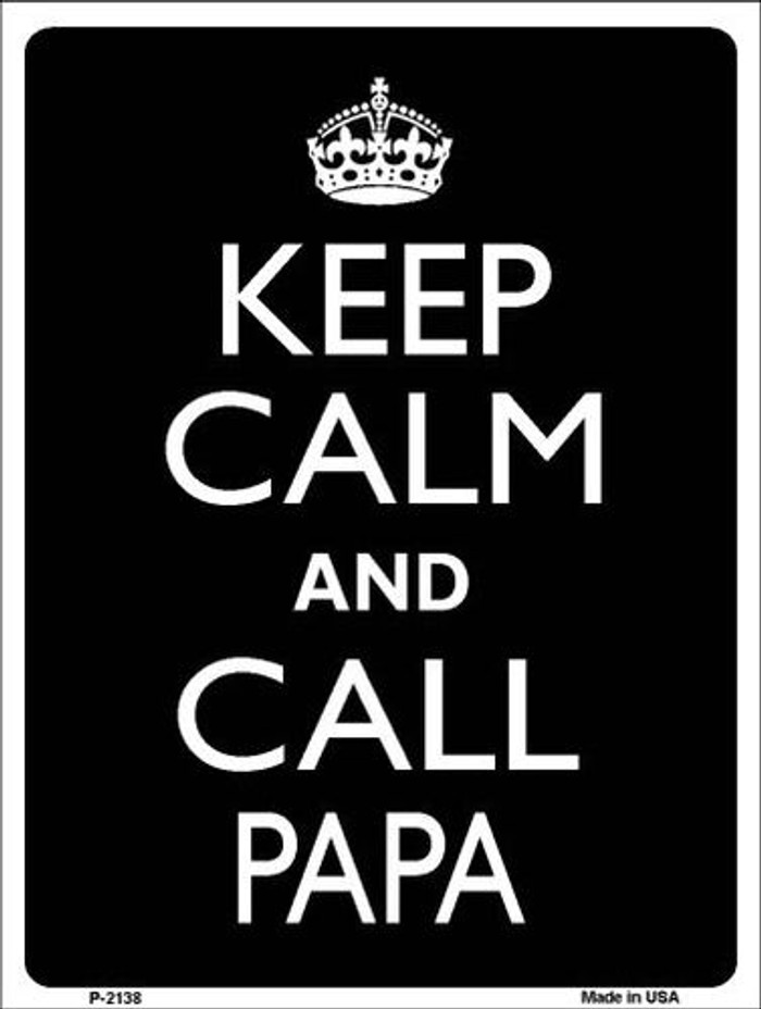 Keep Calm And Call Papa Metal Novelty Parking Sign P-2138