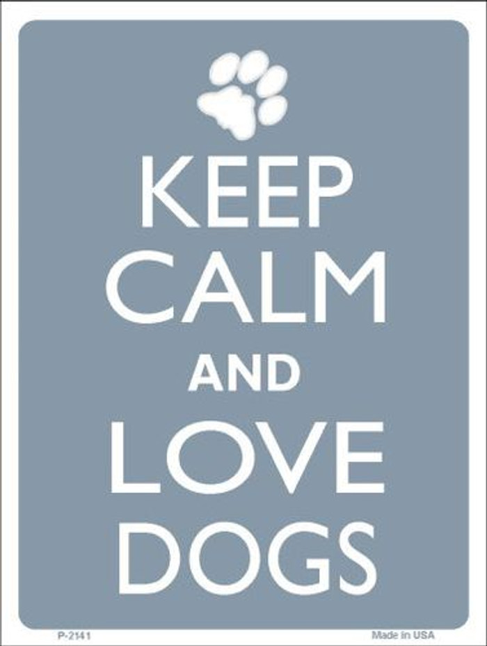 Keep Calm And Love Dogs Metal Novelty Parking Sign P-2141