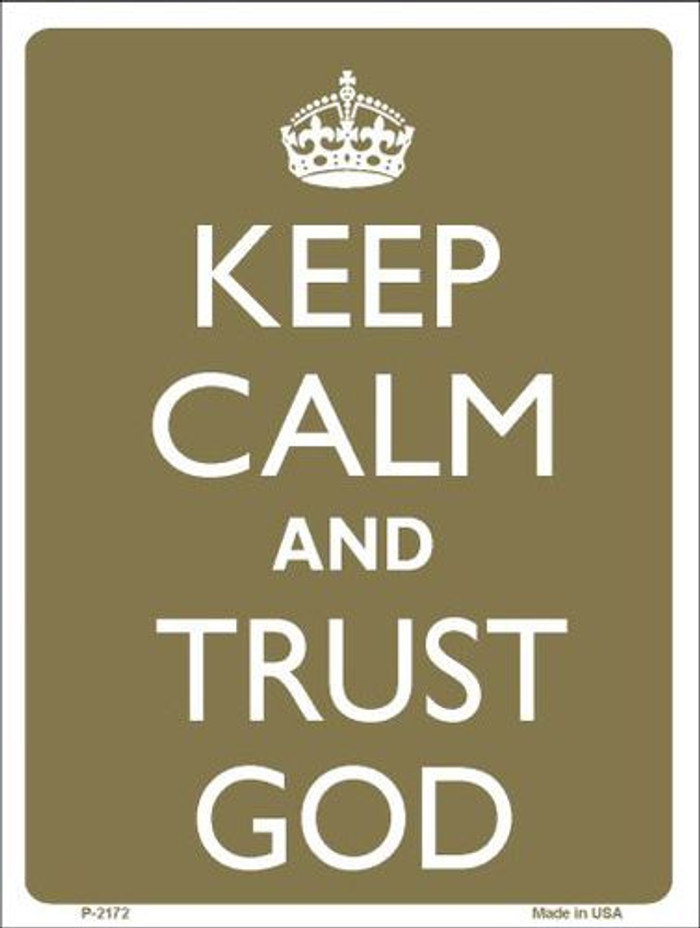 Keep Calm And Trust God Metal Novelty Parking Sign P-2172