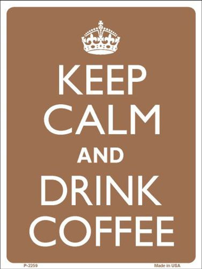 Keep Calm Drink Coffee Metal Novelty Parking Sign P-2259