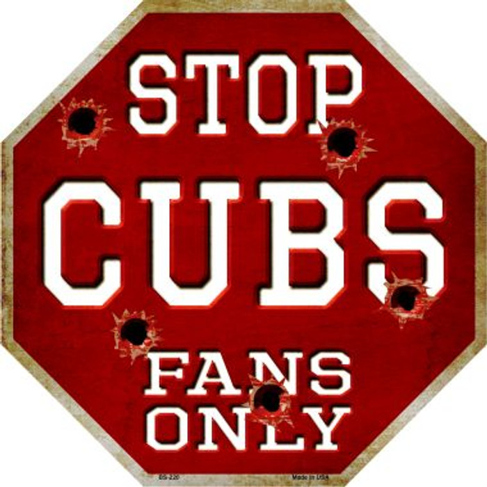 Cubs Fans Only Metal Novelty Octagon Stop Sign BS-220