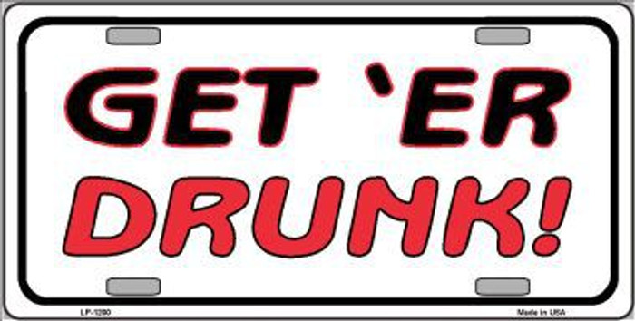 Get 'ER Drunk Novelty Metal License Plate