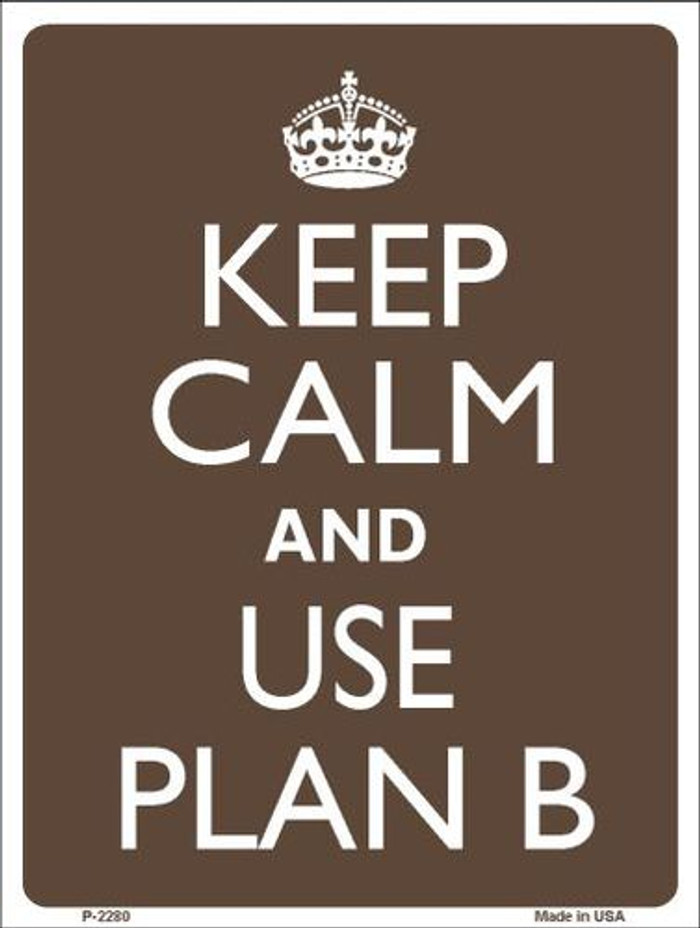 Keep Calm Use A Plan B Metal Novelty Parking Sign P-2280