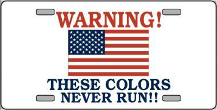 These Colors Never Run Metal Novelty License Plate