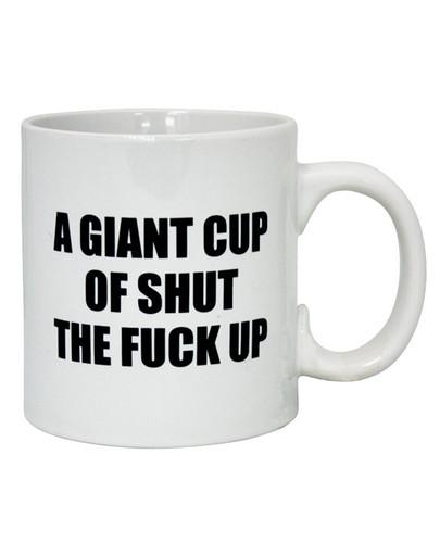 Attitude Mug A Giant Cup Of Shut The F*ck Up - 22 oz