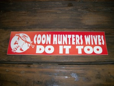 """Coon Hunters Wives Do It Too"" Bumper Sticker"
