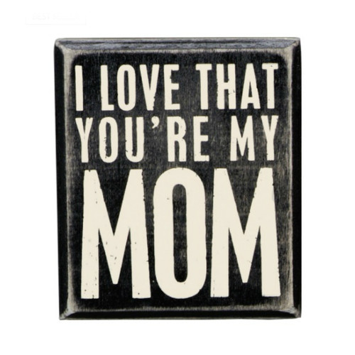 I Love That You're My Mom Box Sign