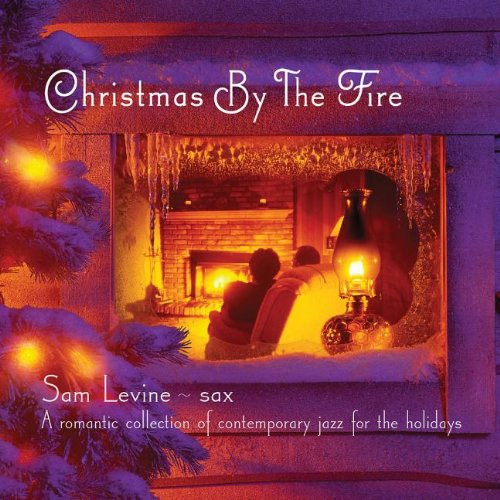 CD - Christmas By The Fire Saxophone- Sam Levine