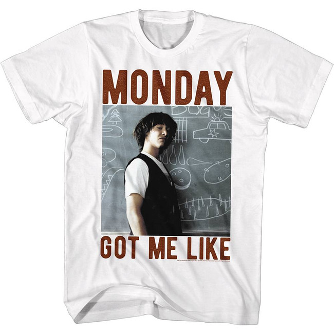 Bill and Ted Monday Got Me Like White Adult T-Shirt