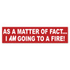 Going To A Fire Bumper Sticker