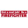Get A Real Job! Be A Firefighter Bumper Sticker