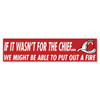 If It Wasn't For The Chief Bumper Sticker