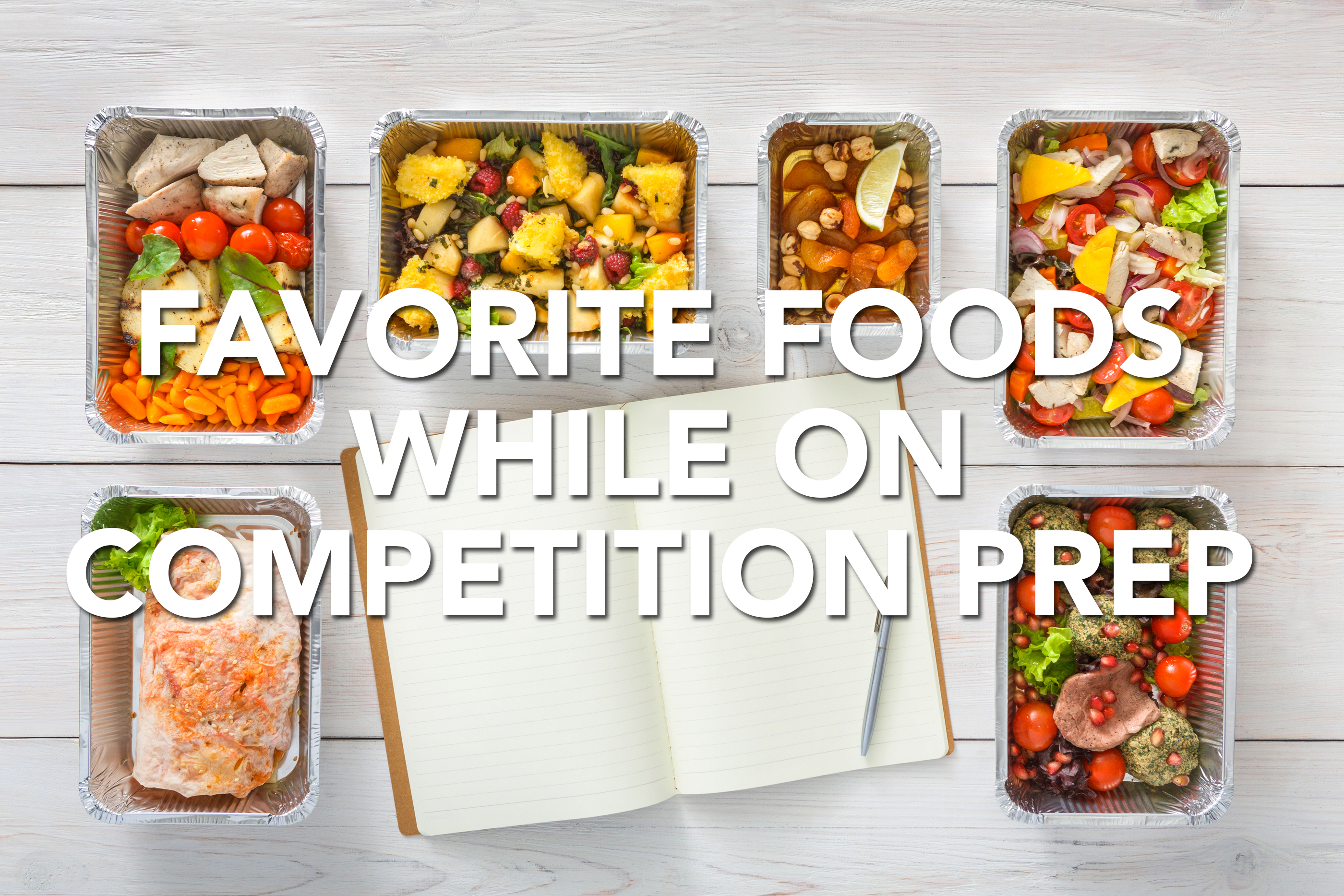 Favorite Foods While On Competition Prep
